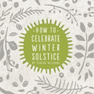 Author Shares HOW TO CELEBRATE WINTER SOLSTICE
