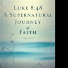 New Book Shares LUKE 8:45 A SUPERNATURAL JOURNEY OF FAITH