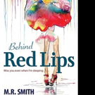 M.R. Smith Reveals BEHIND RED LIPS