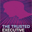 John Blakey Pens New Book, THE TRUSTED EXECUTIVE