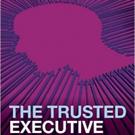 John Blakey Pens New Book, THE TRUSTED EXECUTIVE