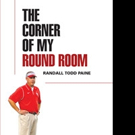 Randall Todd Paine Pens THE CORNER OF MY ROUND ROOM