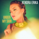 Kendra Erika Releases New Single 'Under My Skin'