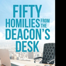Deacon Rick Wagner Pens FIFTY HOMILIES FROM THE DEACON'S DESK