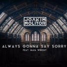 Joakim Molitor 'Always Gonna Say Sorry' ft. Maia Wright Out On Uniform Beat