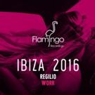 Regilio Releases 'Work (Flaming Ibiza 2016 Exclusive)