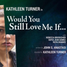 Review Roundup: WOULD YOU STILL LOVE ME IF..., Directed by Kathleen Turner, Opens Off-Broadway