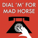 Mad Horse Theatre Announces 4th Annual Dial M For Mad Horse Fundraiser