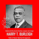 Harlem Opera to Celebrate Singer, Composer, and Arranger Harry T. Burleigh