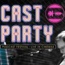 Top Podcasts Unite for a New Kind of 'Cast Party,' Coming to Select U.S. Theaters This Summer