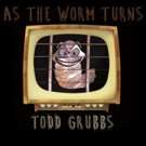Guitar Virtuoso Todd Grubbs to Release New Vocal Album 'As The Worm Turns'