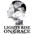 Stageworks Theatre Presents Rolling World Premiere of LIGHTS RISE ON GRACE
