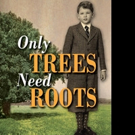 ONLY TREES NEED ROOTS is Released