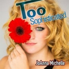 Emerging Artist JoAnna Michelle Releases 'Too Sophisticated' to Crush the Cyberbullies