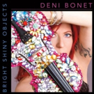 Deni Bonet Signs with Zip Records; BRIGHT SHINY OBJECTS Out in 2017