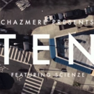 "Chazmere Presents New Video for ""Ten"" (feat. ScienZe)"