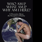 Geoffrey Barraclough Announces WHO AM I? WHAT AM I/ WHY AM I HERE?