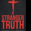 Bishop J. B. Russell Releases A STRANGER TRUTH