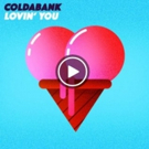Coldabank Drops Summer-Tinged 'Lovin' You' Via Atl/Atlantic Records UK