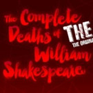 Baltimore Shakespeare Company Presents THE COMPLETE DEATHS OF WILLIAM SHAKESPEARE—THE REMOUNT