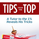 TIPS FROM THE TOP Reveals Recommendations for SAT and ACT Test Prep