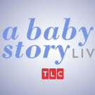 TLC Broadcasts Live Births on Reinvented Series A BABY STORY LIVE