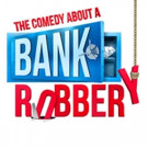 THE COMEDY ABOUT A BANK ROBBERY Announces New Cast