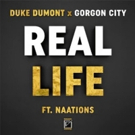Duke Dumont & Gorgon City 'Real Life' ft. NAATIONS Out Now