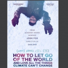 HBO to Debut Josh Fox Climate Change Documentary 'HOW TO LET GO OF THE WORLD,' 6/27