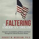 Robert W. Merriam, Ph.D. Releases A FALTERING AMERICAN DREAM