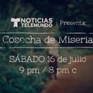 Telemundo to Present Documentary COSECHA DE MISERIA, 7/16