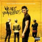 Electronic Music's Rising Stars Featured on WE ARE YOUR FRIENDS Soundtrack Album