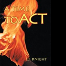 S.J. Knight Releases A TIME TO ACT