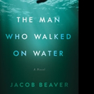 Jacob Beaver Releases THE MAN WHO WALKED ON WATER