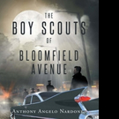 Anthony Angelo Nardone Releases THE BOY SCOUTS OF BLOOMFIELD AVENUE