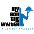 Brad Zimmerman's MY SON THE WAITER to Play North Shore Center, 7/7-31