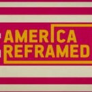 Season 4 of AMERICA REFRAMED to Debut with Documentary OLD SOUTH, 2/3