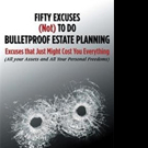 Legal Expert Pens FIFTY EXCUSES (NOT) TO DO BULLETPROOF ESTATE PLANNING