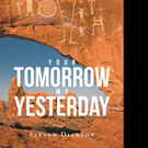 Steven Dickson Releases YOUR TOMORROW MY YESTERDAY