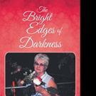 Betty Head Releases THE BRIGHT EDGES OF DARKNESS