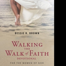 Bessie R. Brown Shares WALKING THE WALK OF FAITH DEVOTIONAL