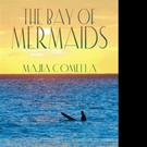 Majia Comella Pens New Fantasy Novel, THE BAY OF MERMAIDS