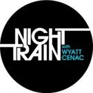 Seeso Orders Second Season o NIGHT TRAIN WITH WYATT CENAC