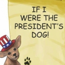 Chihuahua Predicts Election In New Book, IF I WERE THE PRESIDENT'S DOG! By The Fabulous Bookwormzillas