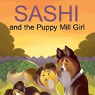Award-winning Children's Book Series Continues in Third Installment with SASHI AND THE PUPPY MILL GIRL
