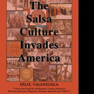Felix Valenzuela Pens THE SALSA CULTURE INVADES AMERICA