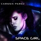 Singer/Songwriter Carmen Perez Releases Her New Music EP 'Space Girl'