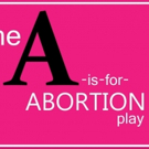 BWW Preview: A IS FOR ABORTION Seeks to Normalize Women's Right To Choose