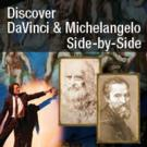Lefont Film Society Welcomes 'DISCOVER DAVINCI & MICHELANGEO' to Lefont Theatre This Weekend