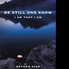 Mathew Fink Releases BE STILL AND KNOW